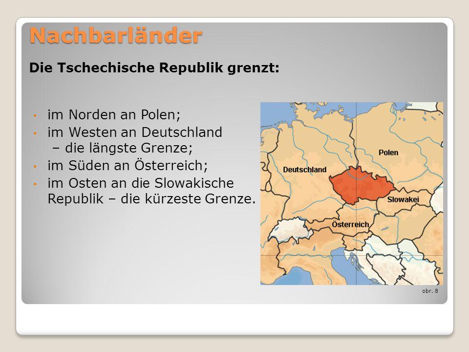 Nachbarländer Die Tschechische Republik grenzt: im Norden an Polen;