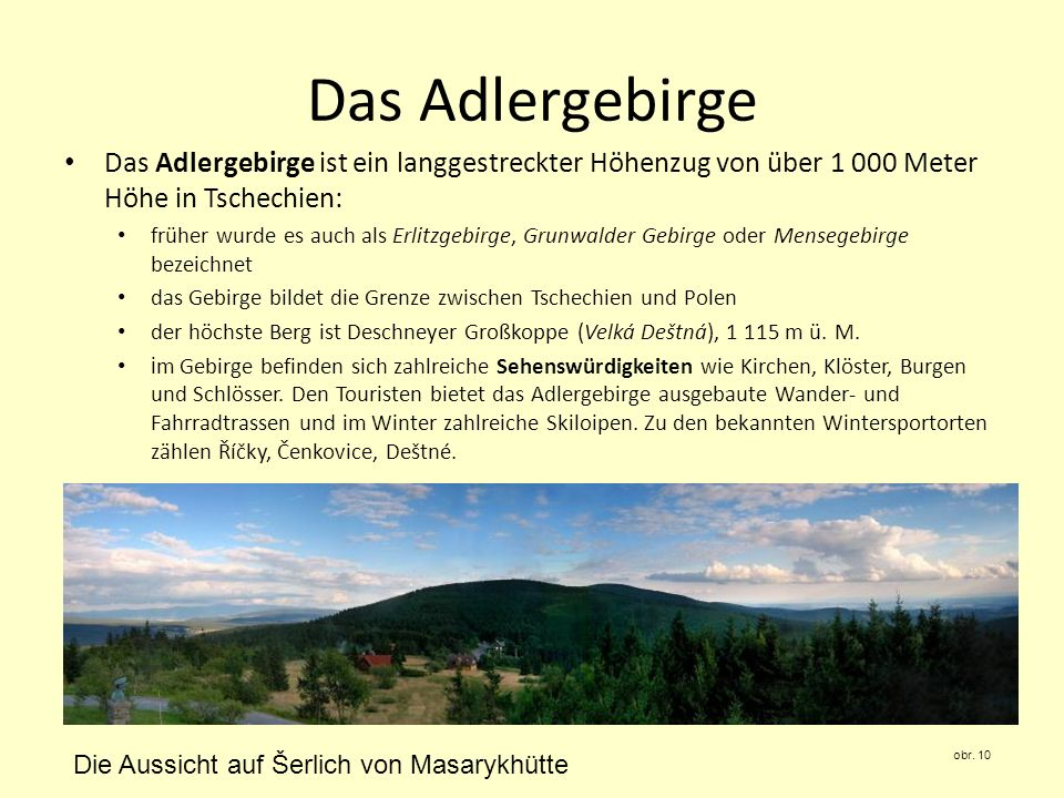 Das Adlergebirge Das Adlergebirge ist ein langgestreckter Höhenzug von über 1 000 Meter Höhe in Tschechien: