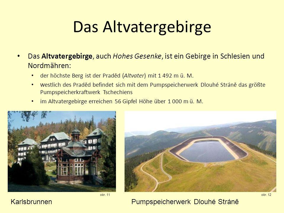 Das Altvatergebirge Das Altvatergebirge, auch Hohes Gesenke, ist ein Gebirge in Schlesien und Nordmähren: