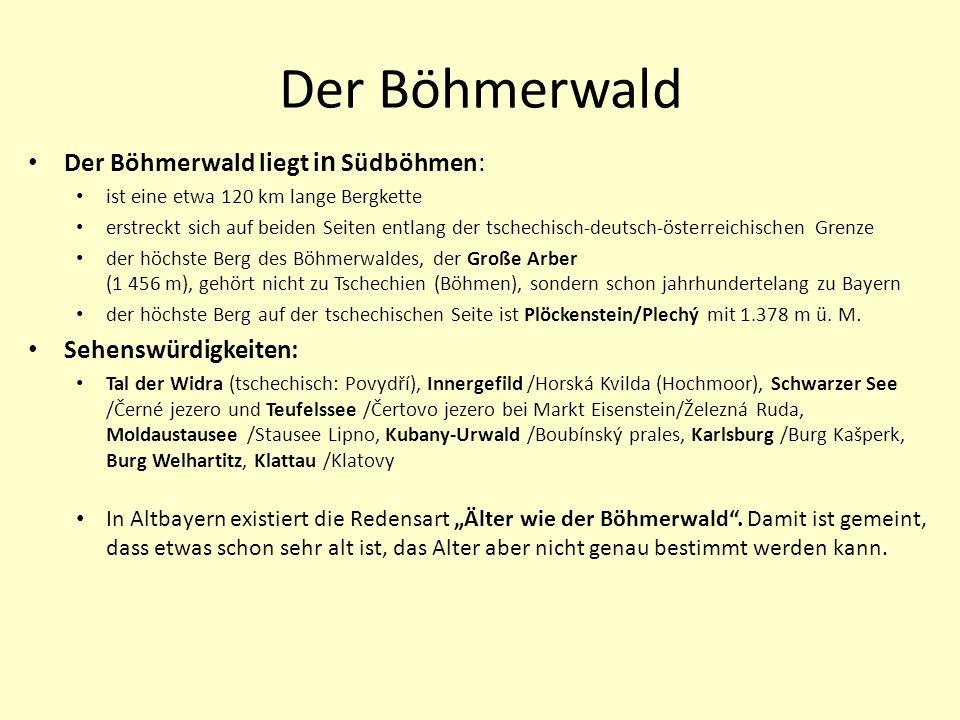 Der Böhmerwald Der Böhmerwald liegt in Südböhmen: Sehenswürdigkeiten: