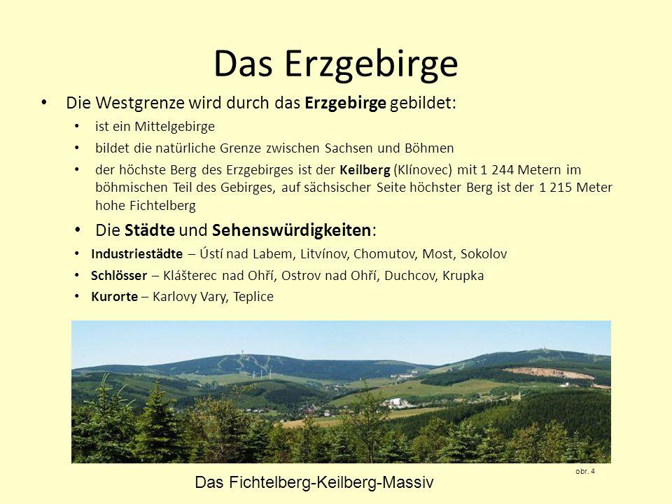 Das Erzgebirge Die Westgrenze wird durch das Erzgebirge gebildet: