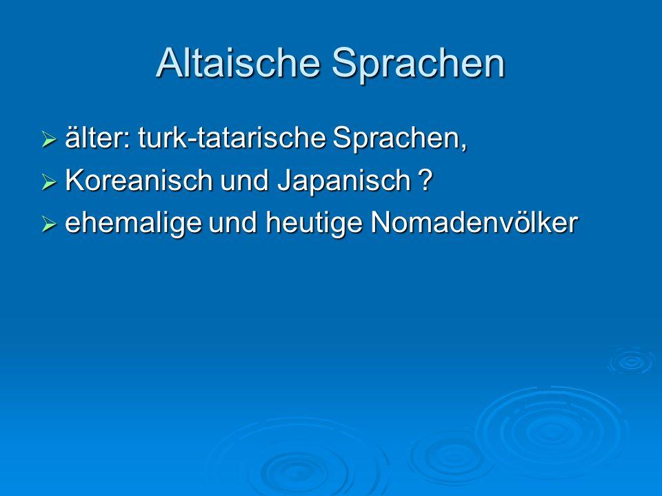Altaische Sprachen älter: turk-tatarische Sprachen,