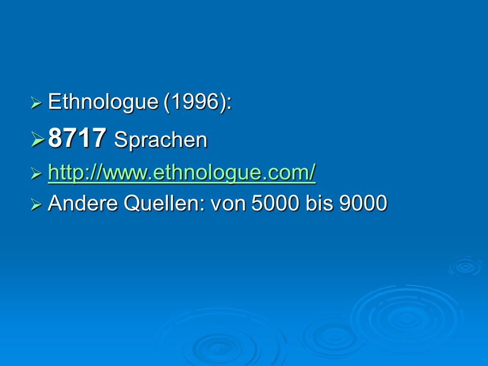 8717 Sprachen Ethnologue (1996): http://www.ethnologue.com/
