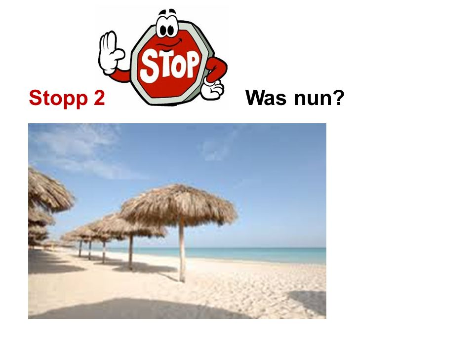 Stopp 2 Was nun