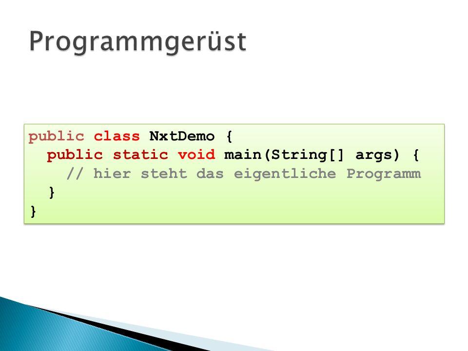Programmgerüst public class NxtDemo {