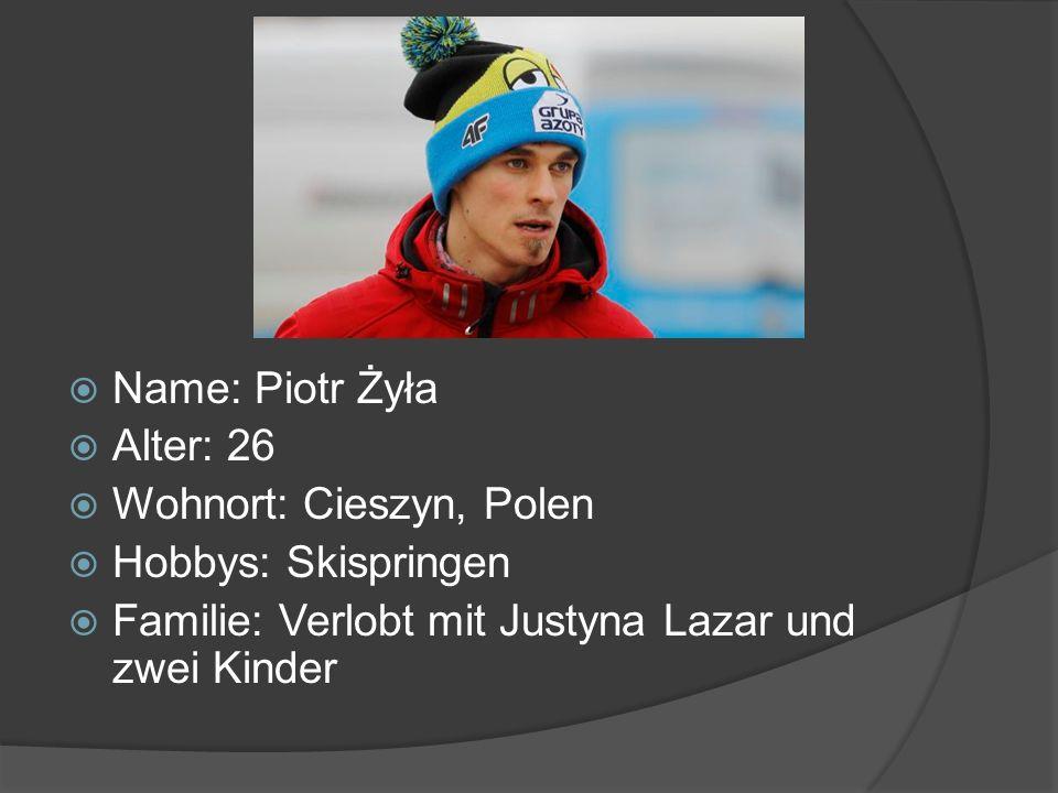 Name: Piotr Żyła Alter: 26. Wohnort: Cieszyn, Polen.