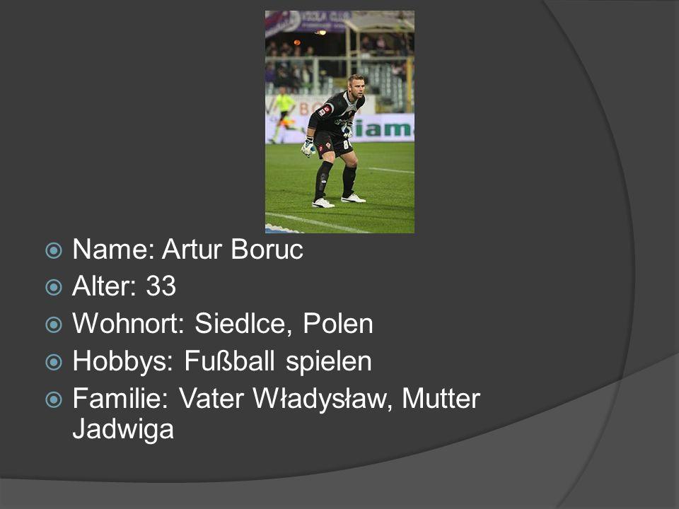 Name: Artur Boruc Alter: 33. Wohnort: Siedlce, Polen.