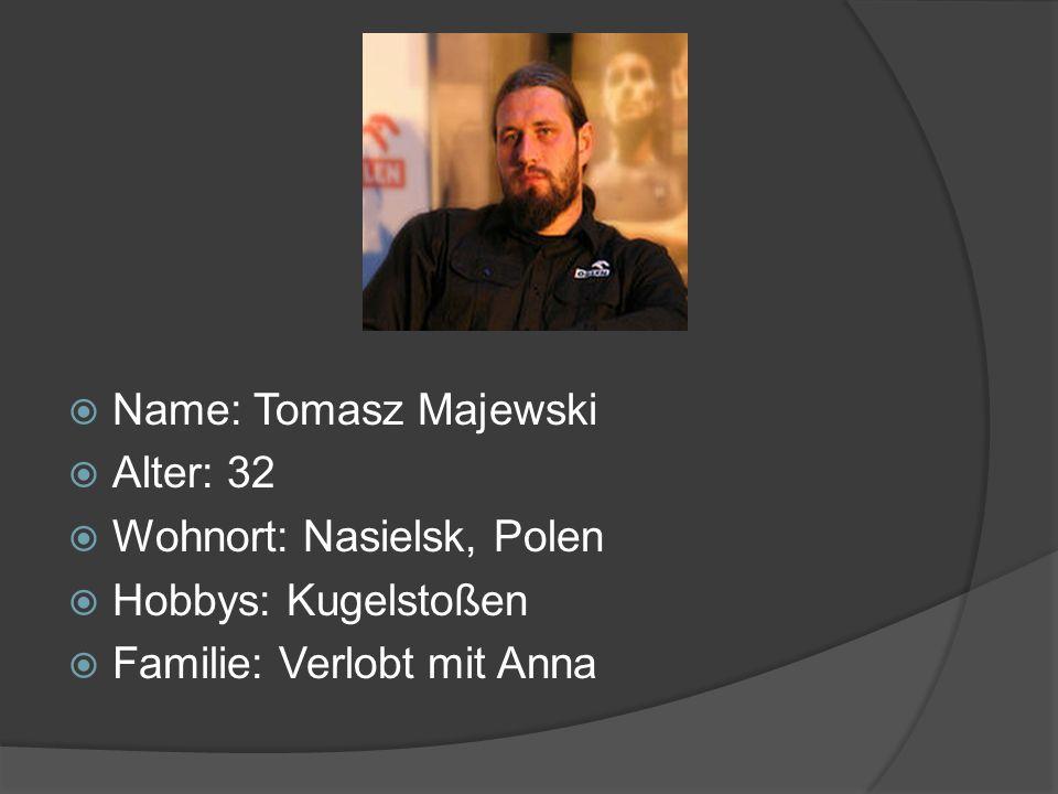 Name: Tomasz Majewski Alter: 32. Wohnort: Nasielsk, Polen.