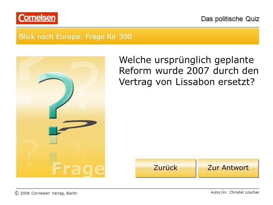 Das politische Quiz Blick nach Europa: Frage für 300. Welche ursprünglich geplante Reform wurde 2007 durch den Vertrag von Lissabon ersetzt