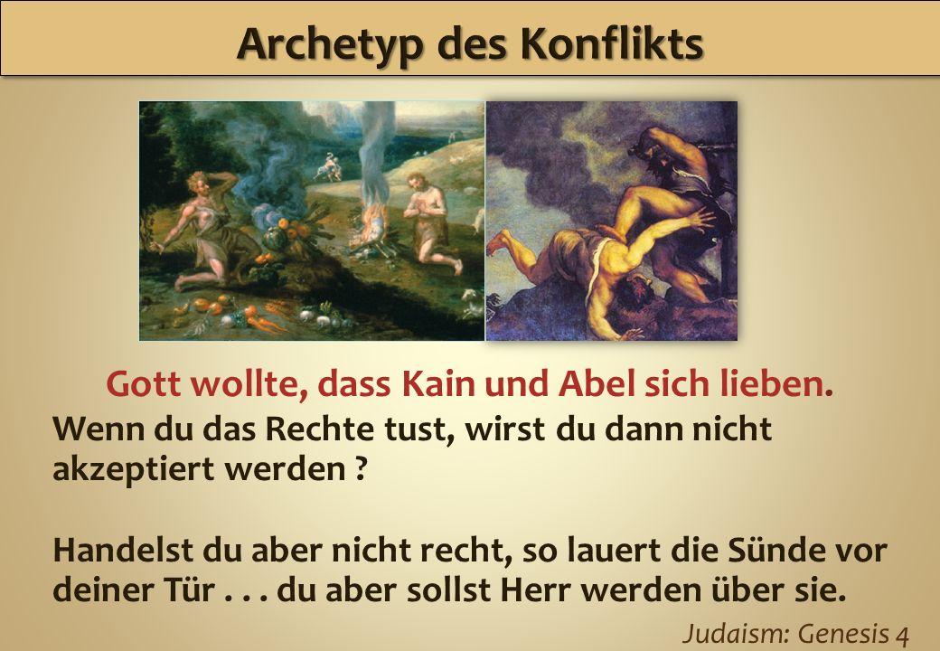 Archetyp des Konflikts Gott wollte, dass Kain und Abel sich lieben.