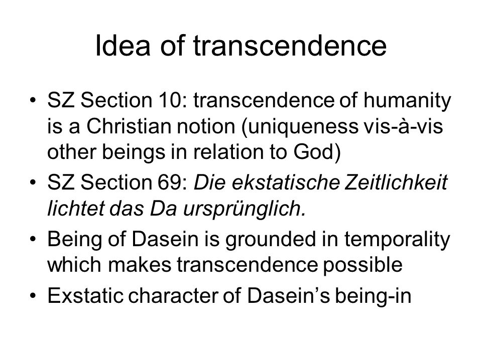 Idea of transcendence SZ Section 10: transcendence of humanity is a Christian notion (uniqueness vis-à-vis other beings in relation to God)