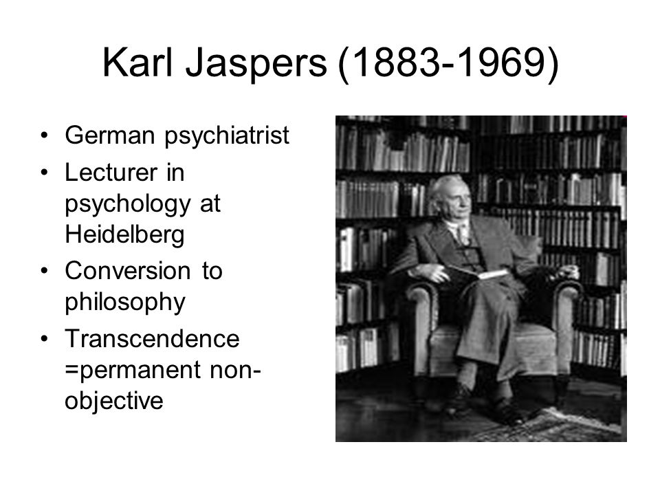 Karl Jaspers (1883-1969) German psychiatrist