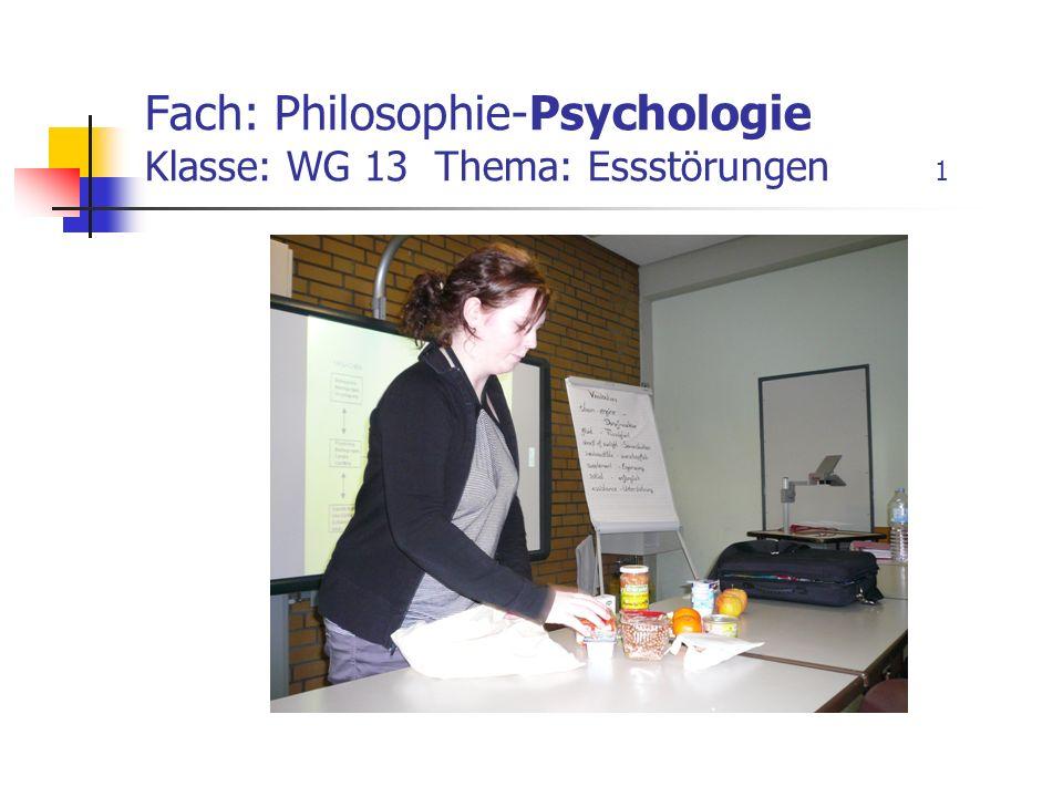Fach: Philosophie-Psychologie Klasse: WG 13 Thema: Essstörungen 1