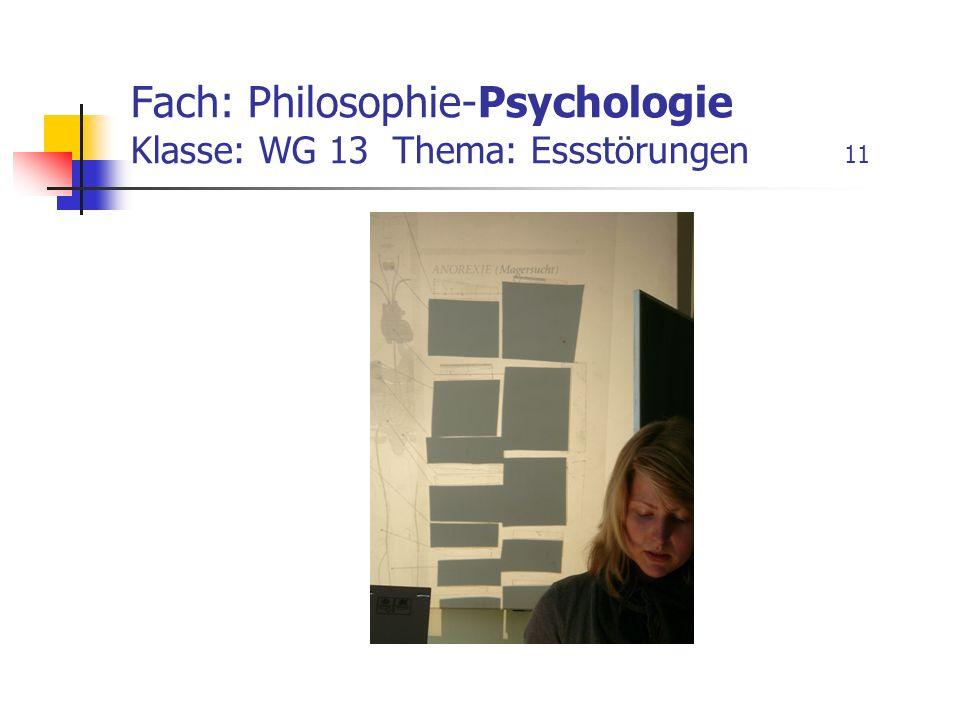 Fach: Philosophie-Psychologie Klasse: WG 13 Thema: Essstörungen 11