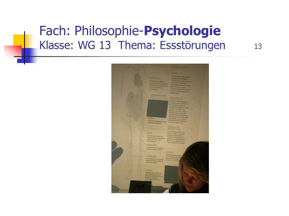 Fach: Philosophie-Psychologie Klasse: WG 13 Thema: Essstörungen 13