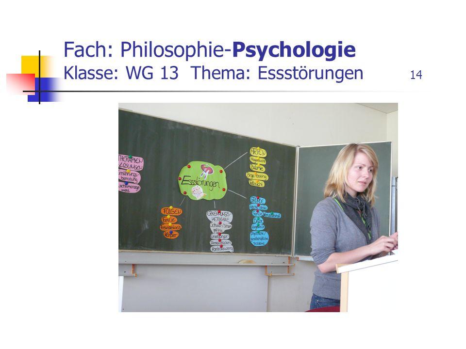 Fach: Philosophie-Psychologie Klasse: WG 13 Thema: Essstörungen 14