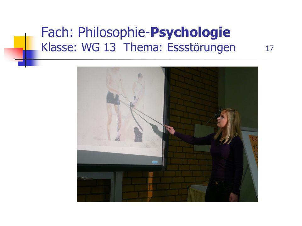 Fach: Philosophie-Psychologie Klasse: WG 13 Thema: Essstörungen 17