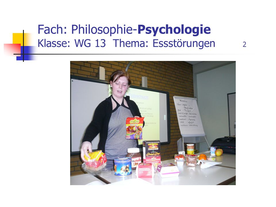 Fach: Philosophie-Psychologie Klasse: WG 13 Thema: Essstörungen 2