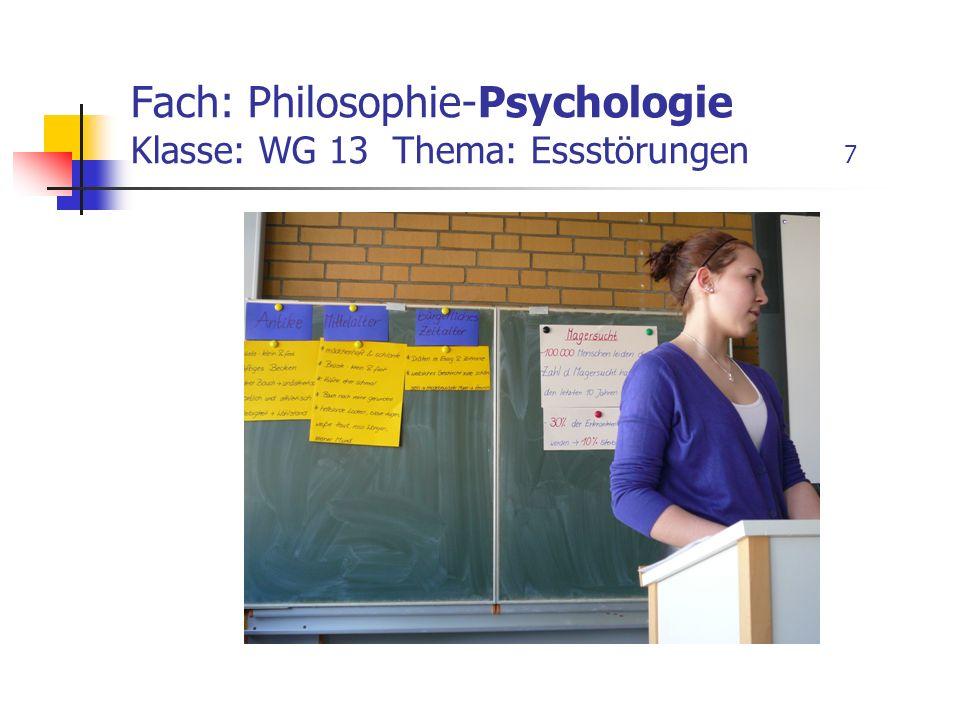 Fach: Philosophie-Psychologie Klasse: WG 13 Thema: Essstörungen 7