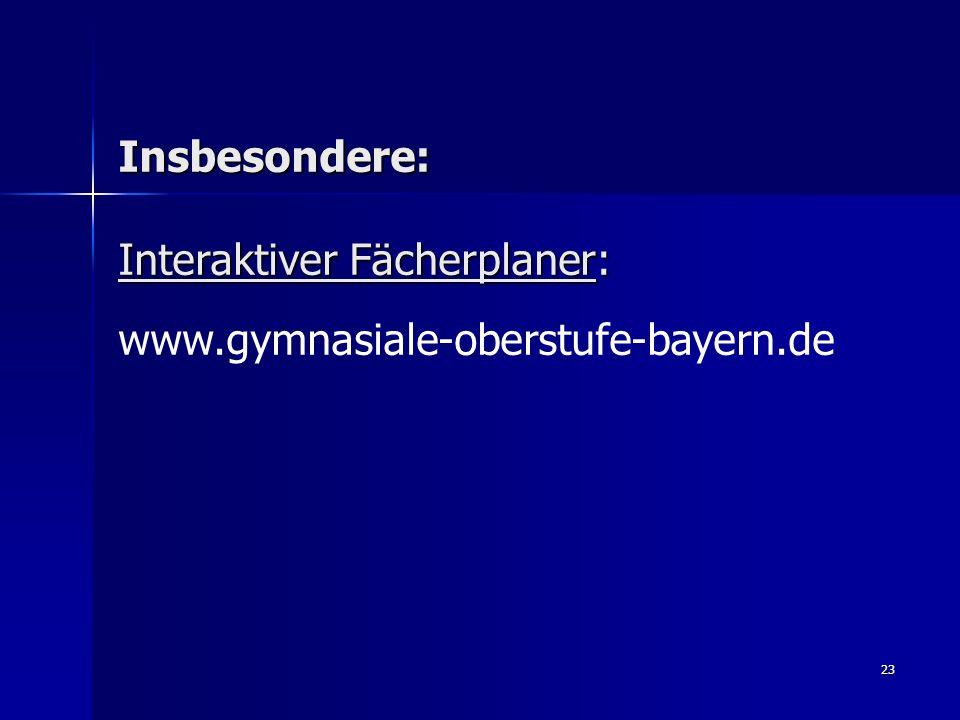 Insbesondere: Interaktiver Fächerplaner: www.gymnasiale-oberstufe-bayern.de