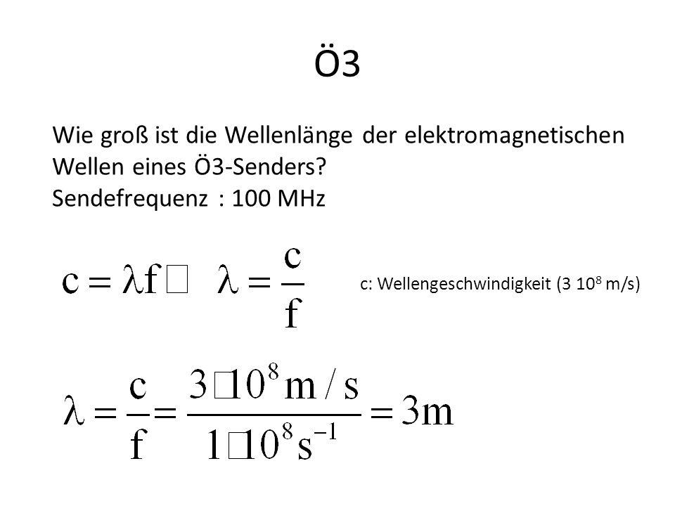 Ö3 Wie groß ist die Wellenlänge der elektromagnetischen Wellen eines Ö3-Senders Sendefrequenz : 100 MHz.