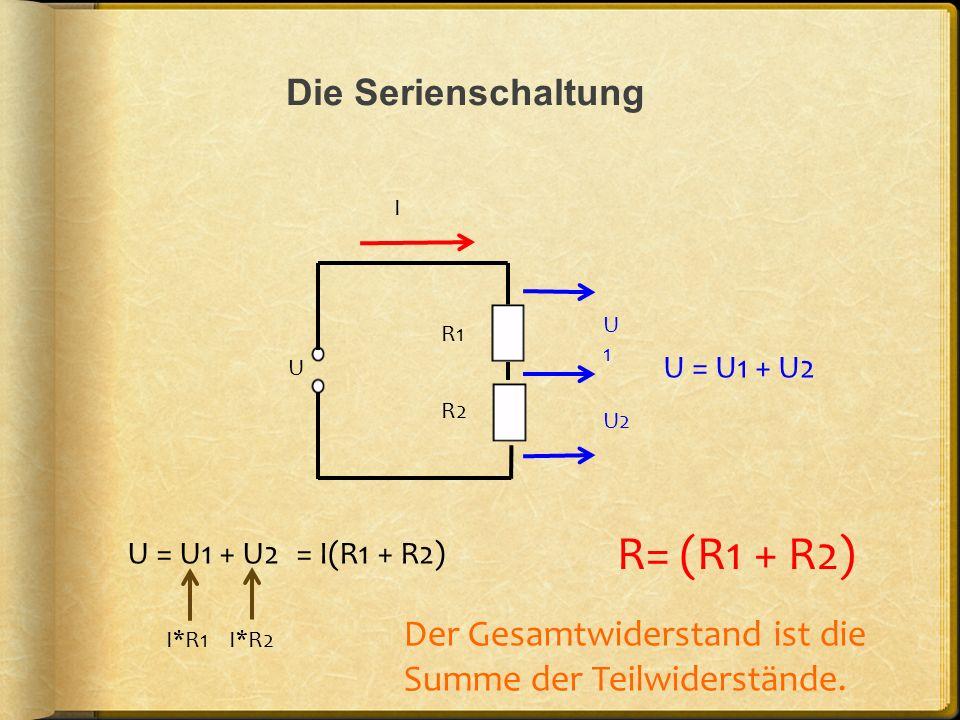 R= (R1 + R2) Die Serienschaltung