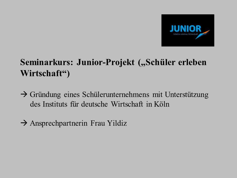 """Seminarkurs: Junior-Projekt (""""Schüler erleben Wirtschaft )  Gründung eines Schülerunternehmens mit Unterstützung des Instituts für deutsche Wirtschaft in Köln  Ansprechpartnerin Frau Yildiz"""