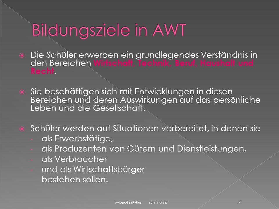 Bildungsziele in AWT Die Schüler erwerben ein grundlegendes Verständnis in den Bereichen Wirtschaft, Technik, Beruf, Haushalt und Recht.