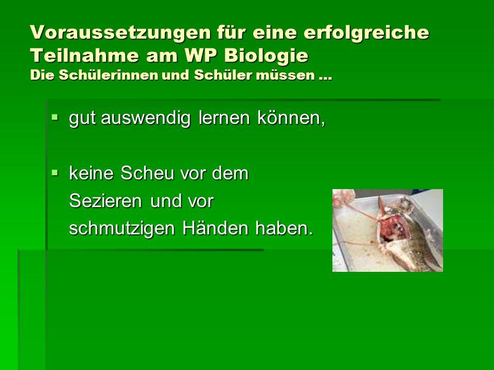 Voraussetzungen für eine erfolgreiche Teilnahme am WP Biologie Die Schülerinnen und Schüler müssen …