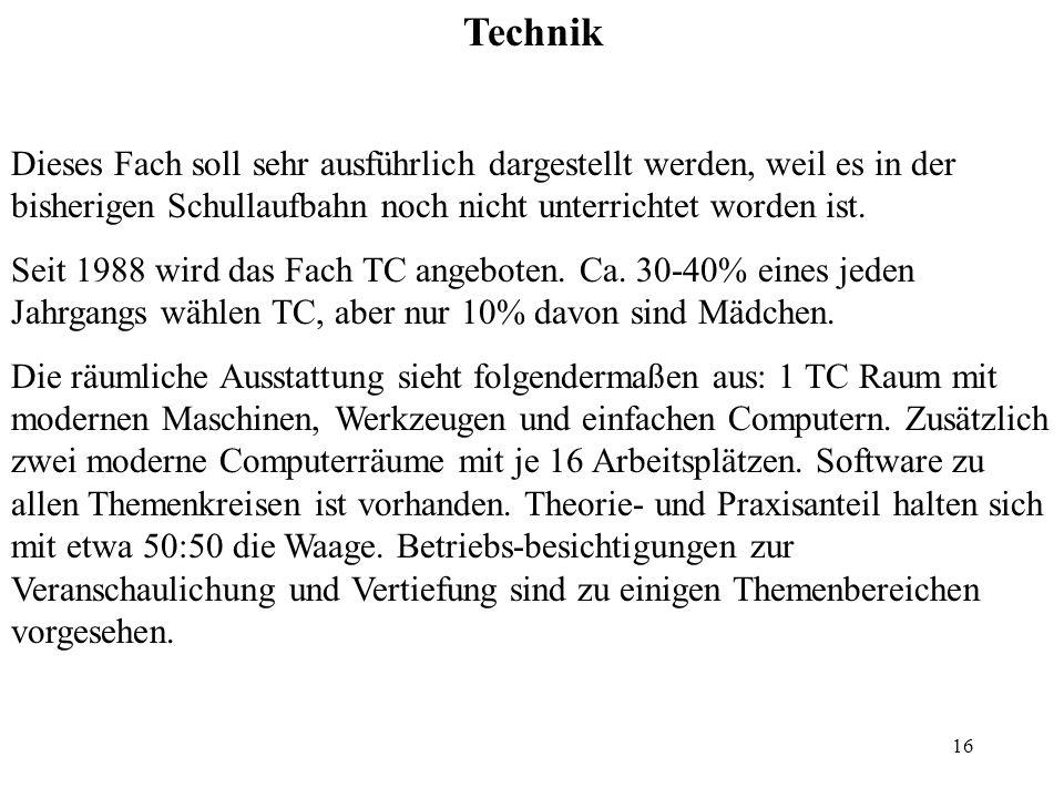 Technik Dieses Fach soll sehr ausführlich dargestellt werden, weil es in der bisherigen Schullaufbahn noch nicht unterrichtet worden ist.