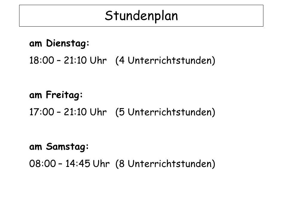 Stundenplan am Dienstag: 18:00 – 21:10 Uhr (4 Unterrichtstunden)