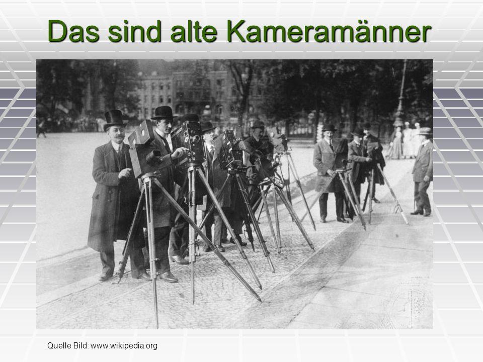 Das sind alte Kameramänner