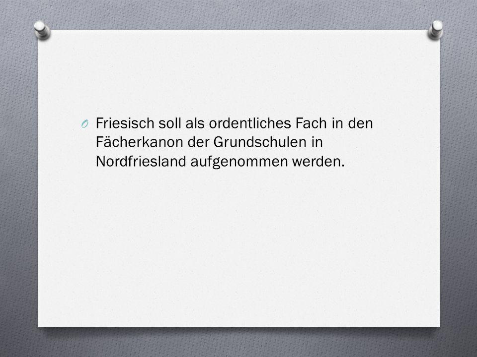Friesisch soll als ordentliches Fach in den Fächerkanon der Grundschulen in Nordfriesland aufgenommen werden.