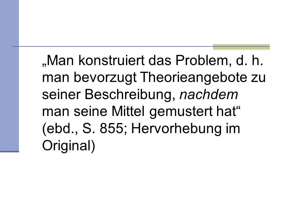 """""""Man konstruiert das Problem, d. h"""