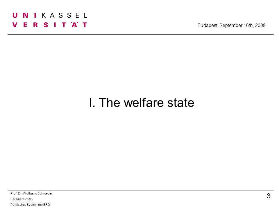 I. The welfare state 3 Budapest, September 16th, 2009