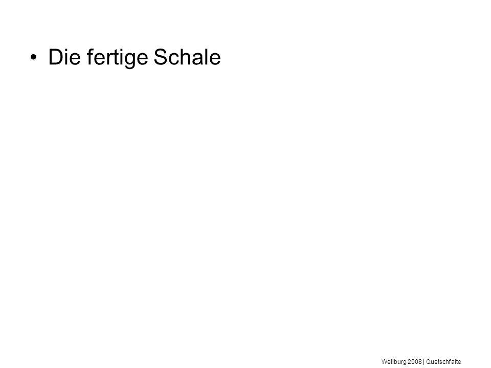 Die fertige Schale Weilburg 2008 | Quetschfalte