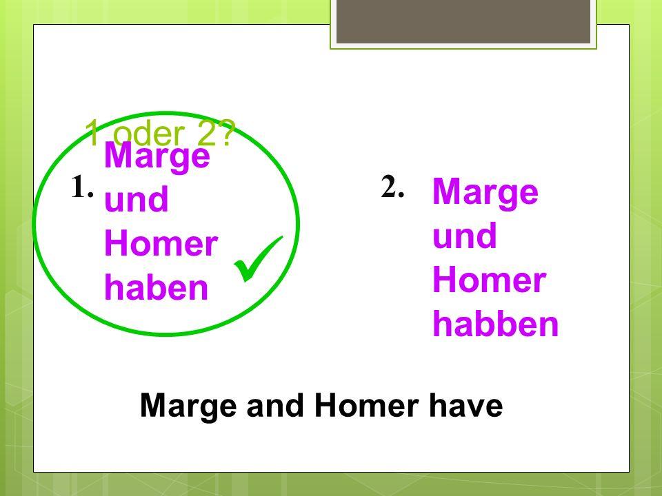  1 oder 2 Marge und Homer haben Marge und Homer habben 1. 2.