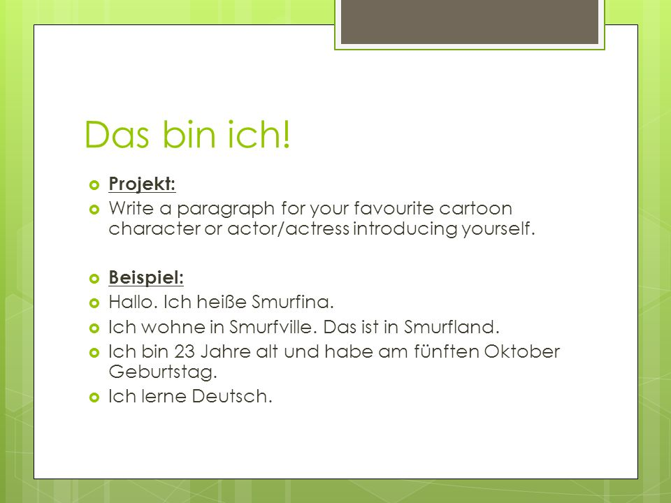 Das bin ich! Projekt: Write a paragraph for your favourite cartoon character or actor/actress introducing yourself.