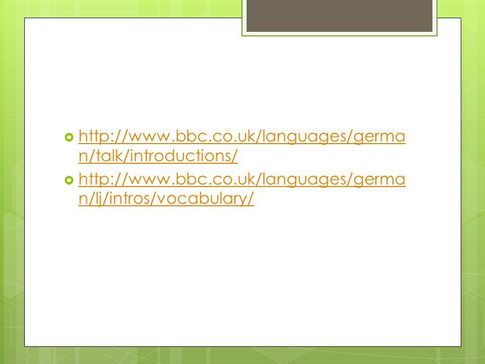 http://www.bbc.co.uk/languages/german/talk/introductions/ http://www.bbc.co.uk/languages/german/lj/intros/vocabulary/