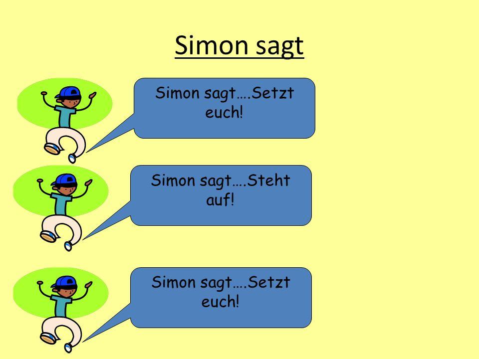 Simon sagt Simon sagt….Setzt euch! Simon sagt….Steht auf!