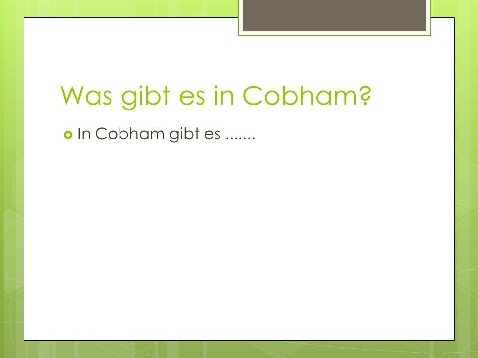 Was gibt es in Cobham In Cobham gibt es .......