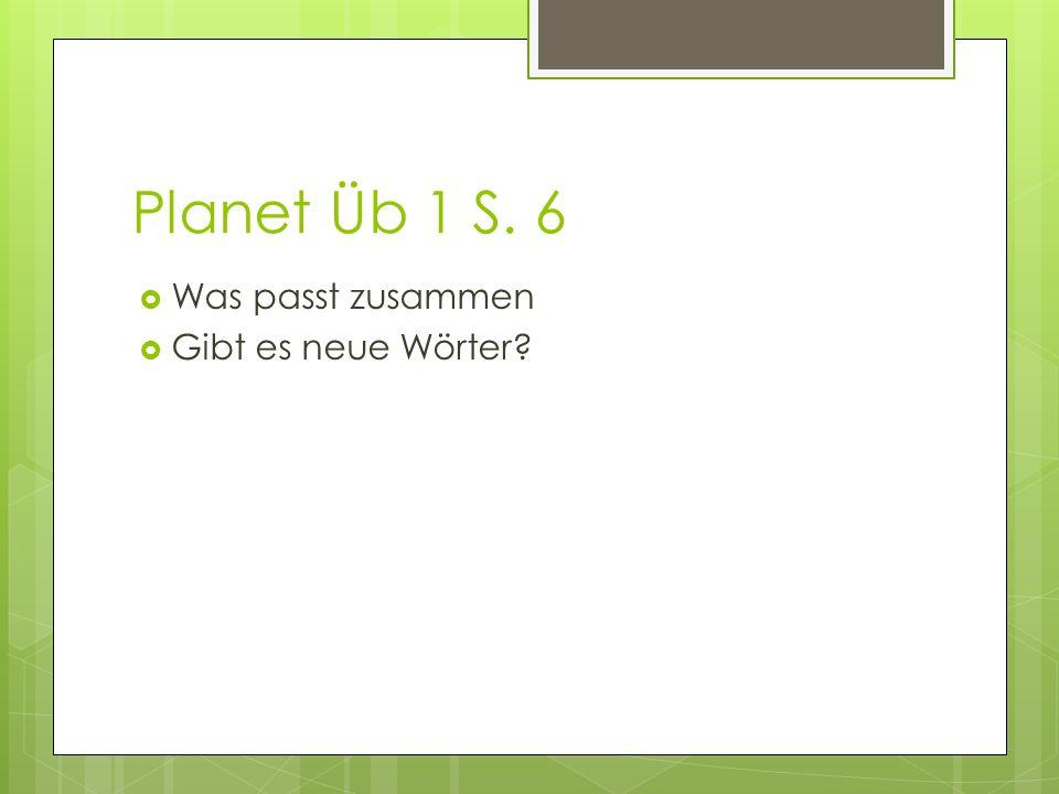 Planet Üb 1 S. 6 Was passt zusammen Gibt es neue Wörter
