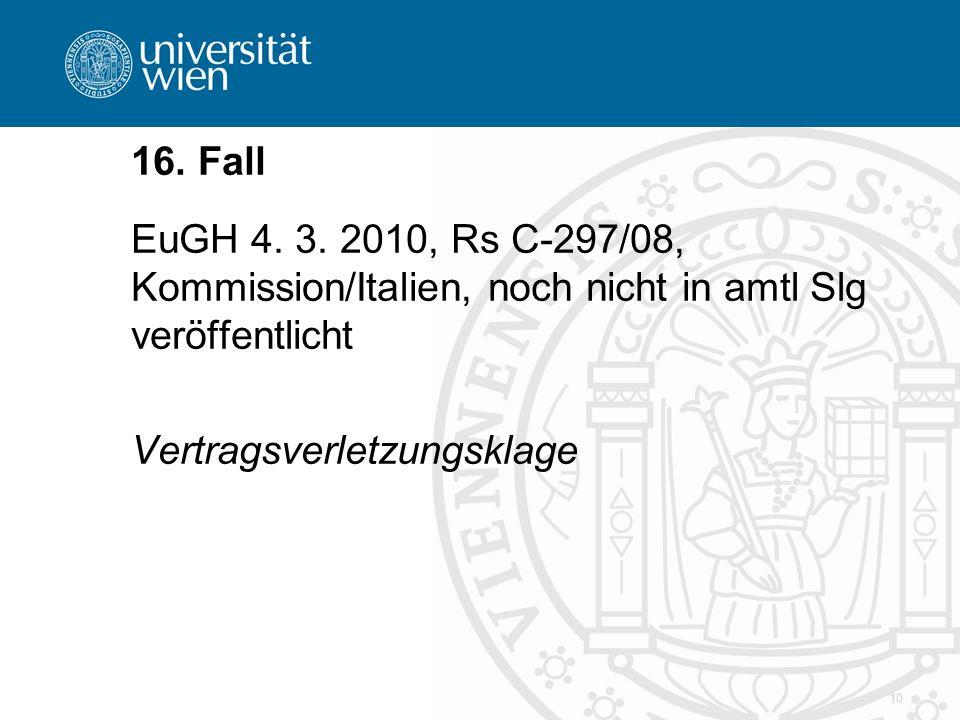 16. Fall EuGH 4. 3. 2010, Rs C-297/08, Kommission/Italien, noch nicht in amtl Slg veröffentlicht.