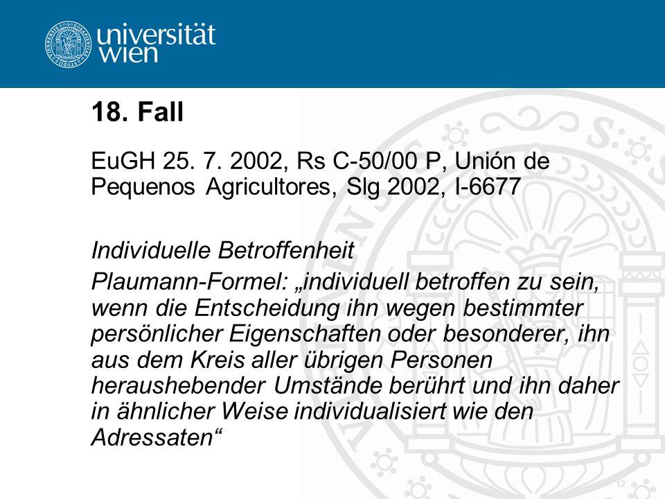 18. Fall EuGH 25. 7. 2002, Rs C-50/00 P, Unión de Pequenos Agricultores, Slg 2002, I-6677. Individuelle Betroffenheit.