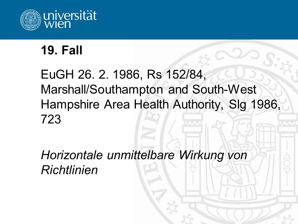 19. Fall EuGH , Rs 152/84, Marshall/Southampton and South-West Hampshire Area Health Authority, Slg 1986, 723.