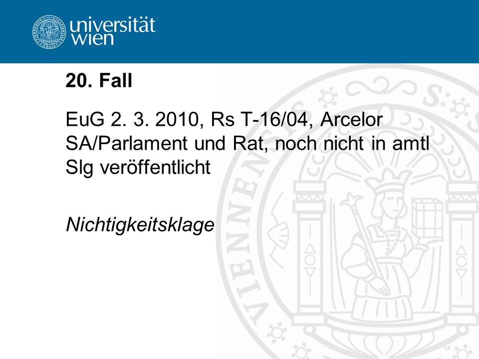20. Fall EuG 2. 3. 2010, Rs T-16/04, Arcelor SA/Parlament und Rat, noch nicht in amtl Slg veröffentlicht.