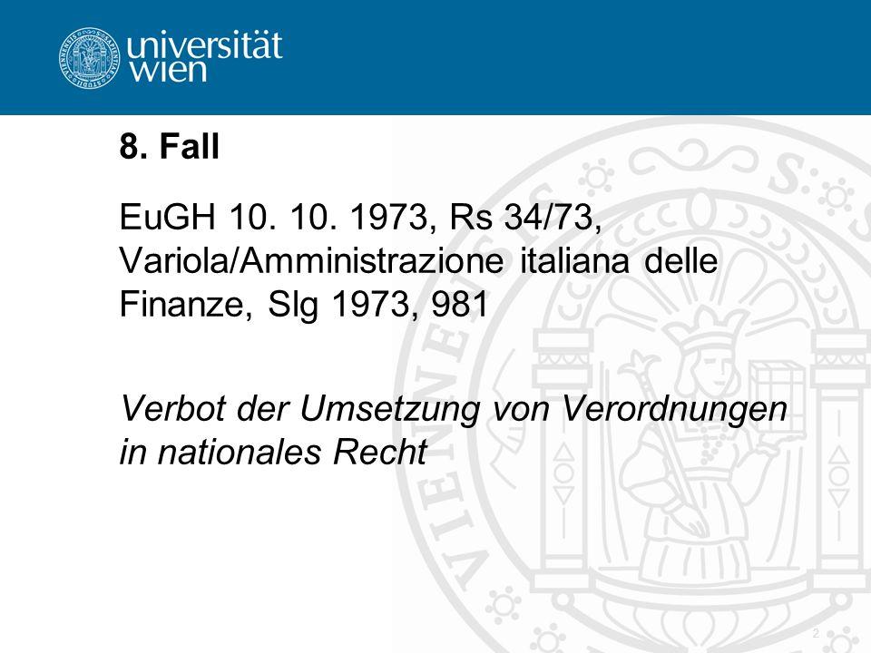 8. Fall EuGH 10. 10. 1973, Rs 34/73, Variola/Amministrazione italiana delle Finanze, Slg 1973, 981.