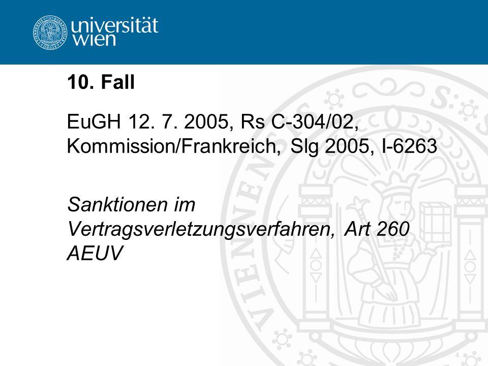 10. Fall EuGH 12. 7. 2005, Rs C-304/02, Kommission/Frankreich, Slg 2005, I-6263.