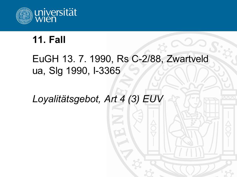 11. Fall EuGH 13. 7. 1990, Rs C-2/88, Zwartveld ua, Slg 1990, I-3365 Loyalitätsgebot, Art 4 (3) EUV