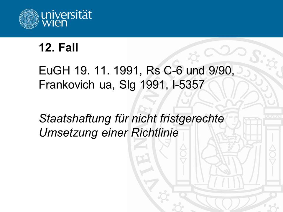 12. Fall EuGH 19. 11. 1991, Rs C-6 und 9/90, Frankovich ua, Slg 1991, I-5357.